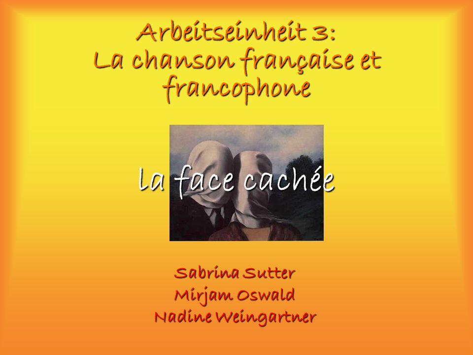 Arbeitseinheit 3: La chanson française et francophone Sabrina Sutter Mirjam Oswald Nadine Weingartner la face cachée