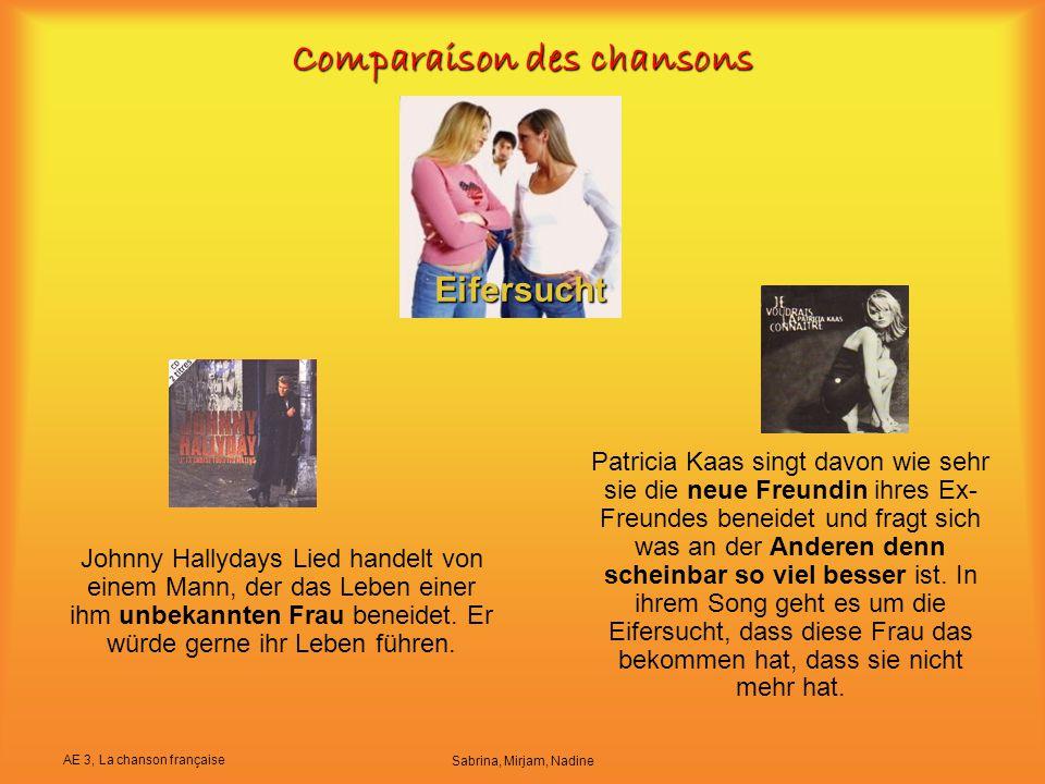 AE 3, La chanson française Sabrina, Mirjam, Nadine Comparaison des chansons Patricia Kaas singt davon wie sehr sie die neue Freundin ihres Ex- Freunde