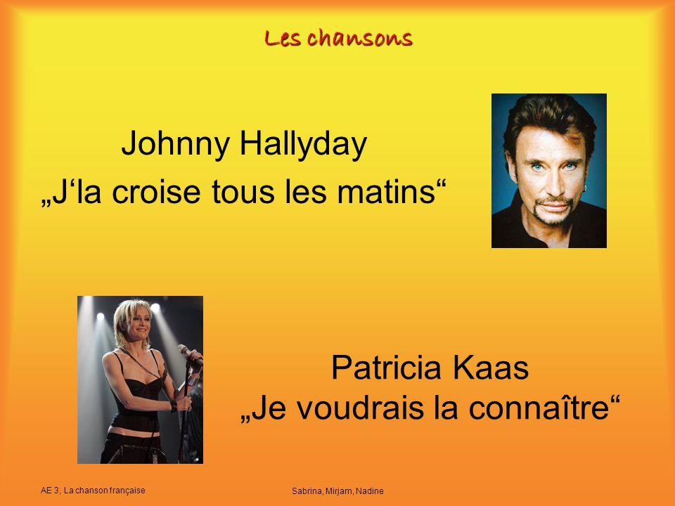 """AE 3, La chanson française Sabrina, Mirjam, Nadine Johnny Hallyday """"J'la croise tous les matins"""" Patricia Kaas """"Je voudrais la connaître"""" Les chansons"""
