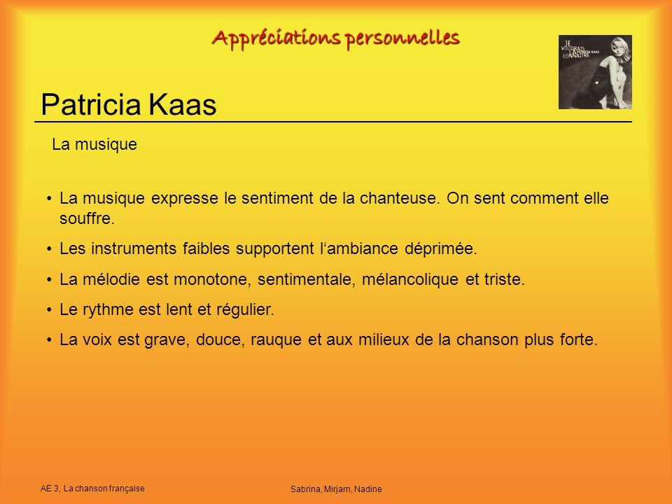 AE 3, La chanson française Sabrina, Mirjam, Nadine Appréciations personnelles Patricia Kaas La musique expresse le sentiment de la chanteuse. On sent
