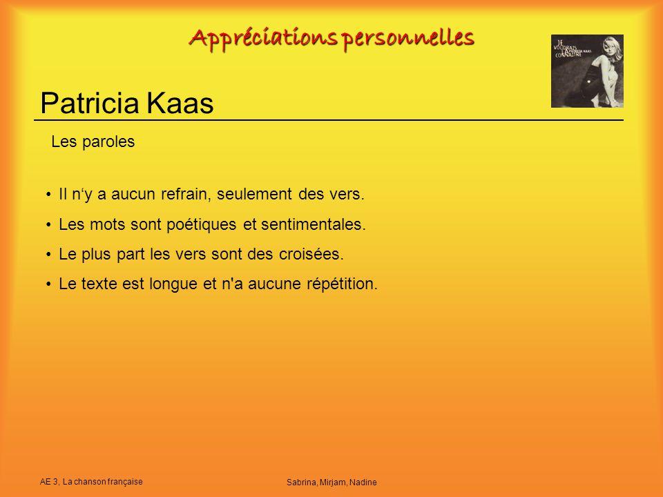 AE 3, La chanson française Sabrina, Mirjam, Nadine Appréciations personnelles Patricia Kaas Il n'y a aucun refrain, seulement des vers. Les mots sont