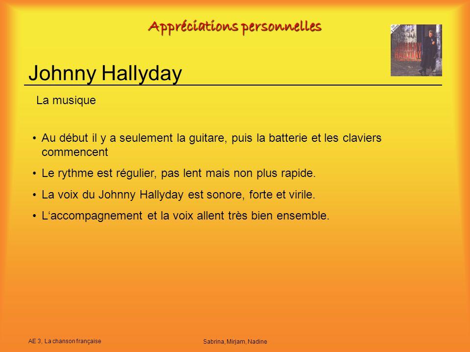 AE 3, La chanson française Sabrina, Mirjam, Nadine Appréciations personnelles Johnny Hallyday Au début il y a seulement la guitare, puis la batterie e