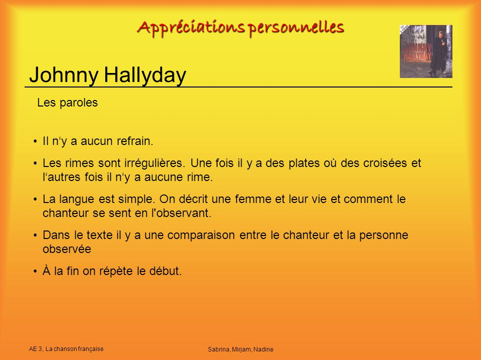 AE 3, La chanson française Sabrina, Mirjam, Nadine Appréciations personnelles Johnny Hallyday Il n'y a aucun refrain. Les rimes sont irrégulières. Une