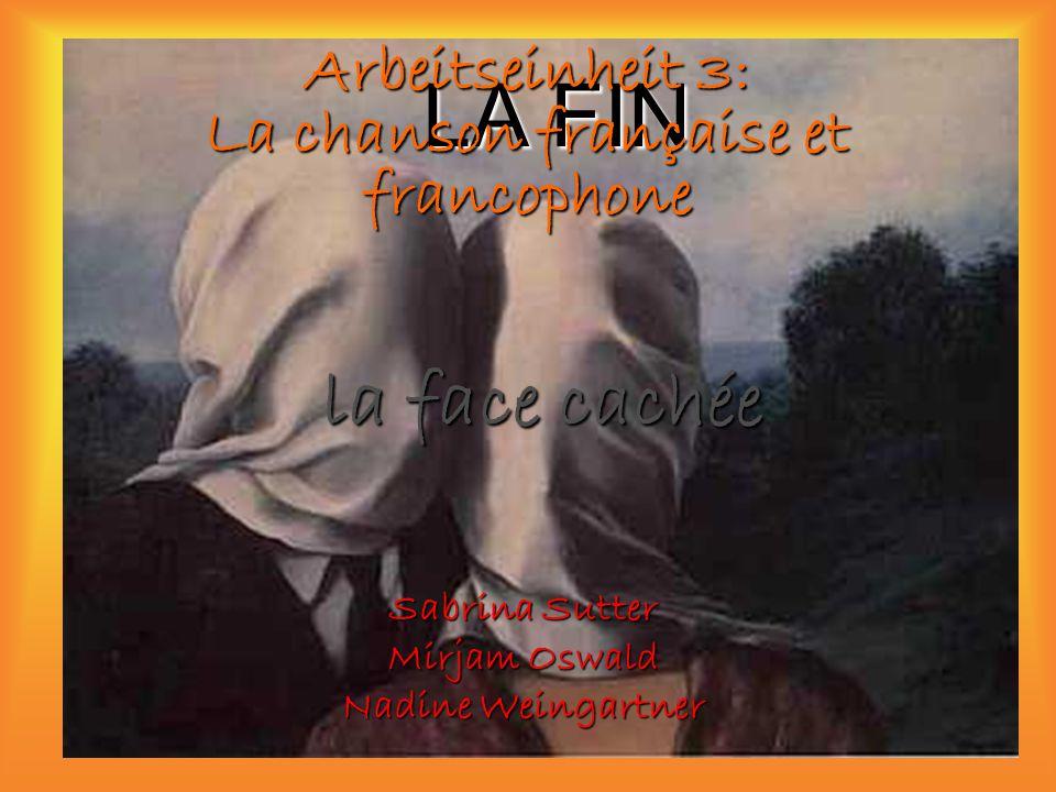 LA FIN Arbeitseinheit 3: La chanson française et francophone Sabrina Sutter Mirjam Oswald Nadine Weingartner la face cachée