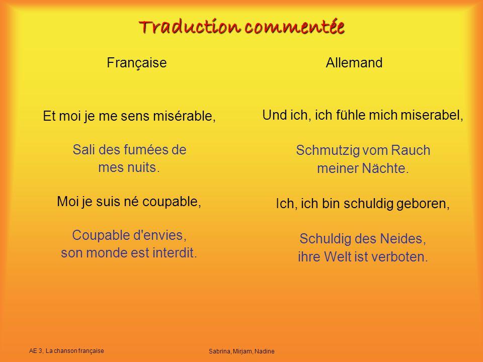 AE 3, La chanson française Sabrina, Mirjam, Nadine Traduction commentée FrançaiseAllemand Et moi je me sens misérable, Sali des fumées de mes nuits. M
