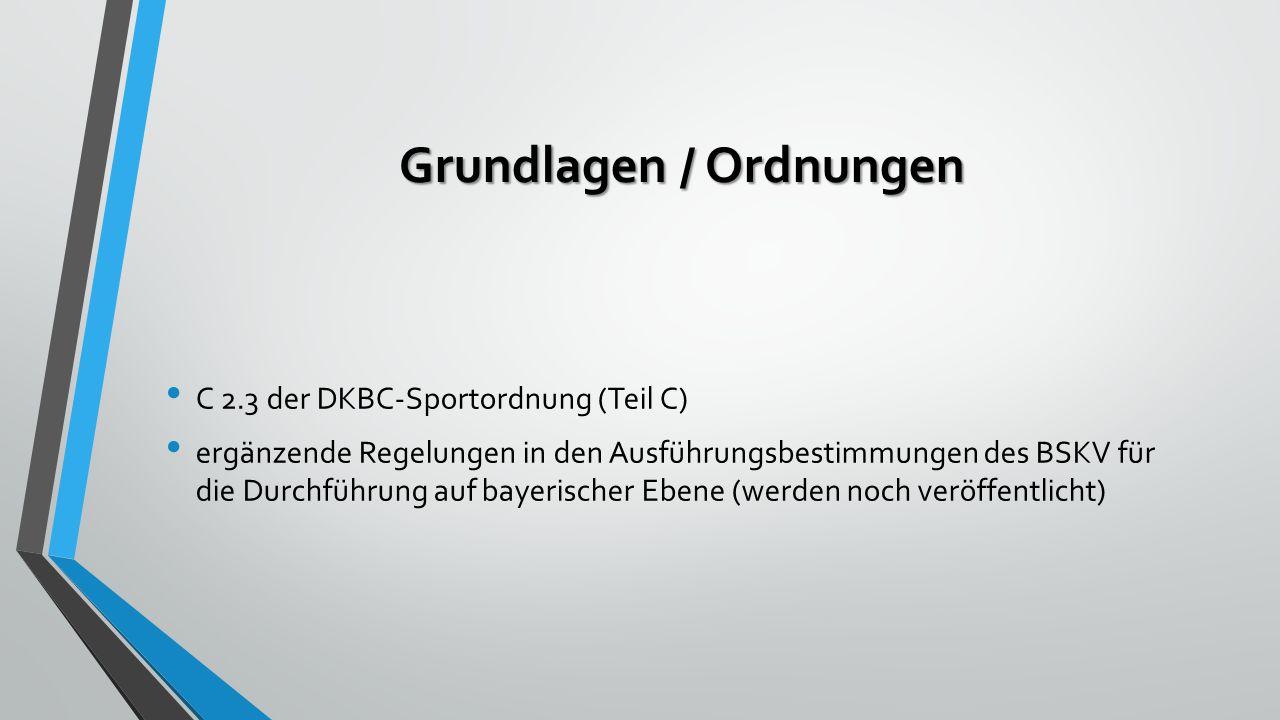 Grundlagen / Ordnungen C 2.3 der DKBC-Sportordnung (Teil C) ergänzende Regelungen in den Ausführungsbestimmungen des BSKV für die Durchführung auf bayerischer Ebene (werden noch veröffentlicht)