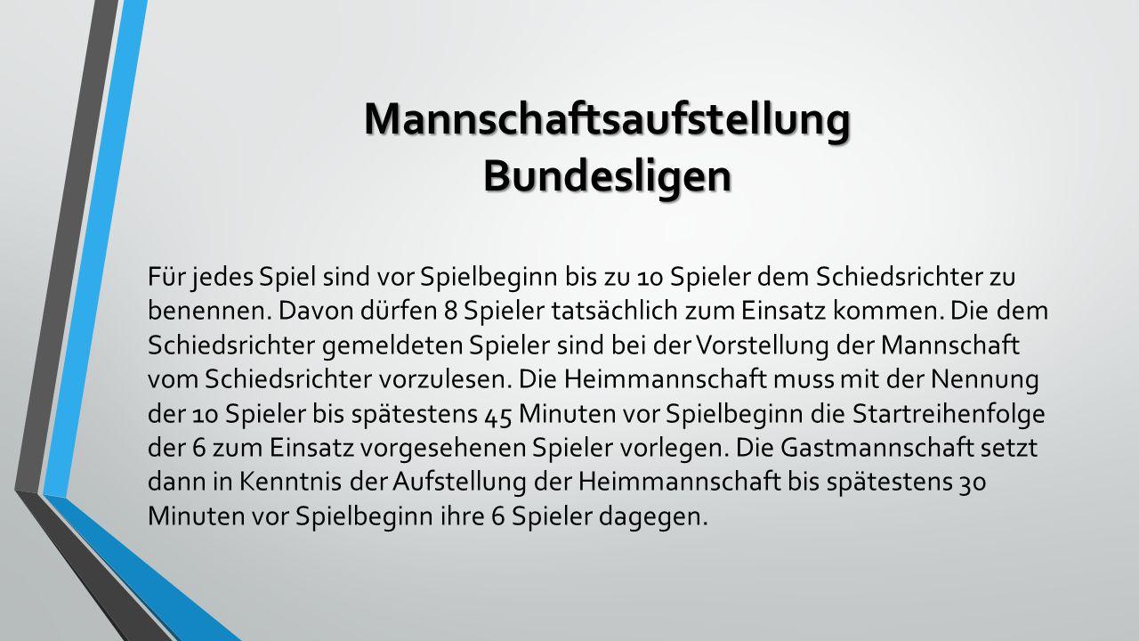 Mannschaftsaufstellung bayerische Ebene – 6er Mannschaft 30 20 Für jedes Spiel sind vor Spielbeginn bis zu 10 Spieler dem Schiedsrichter zu benennen.