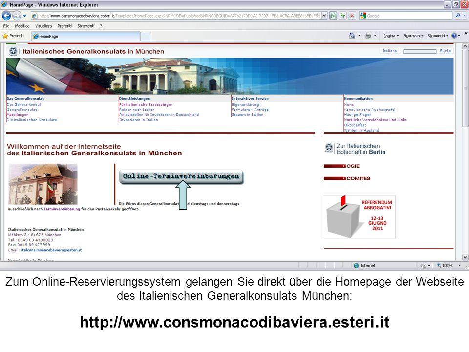 Zum Online-Reservierungssystem gelangen Sie direkt über die Homepage der Webseite des Italienischen Generalkonsulats München: http://www.consmonacodibaviera.esteri.it