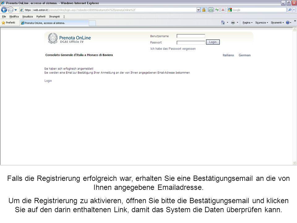 Falls die Registrierung erfolgreich war, erhalten Sie eine Bestätigungsemail an die von Ihnen angegebene Emailadresse.