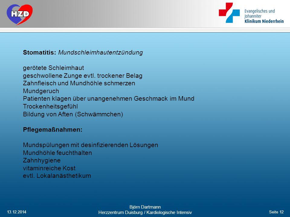 13.12.2014 Björn Dartmann Herzzentrum Duisburg / Kardiologische Intensiv Seite 12 Stomatitis: Mundschleimhautentzündung gerötete Schleimhaut geschwoll