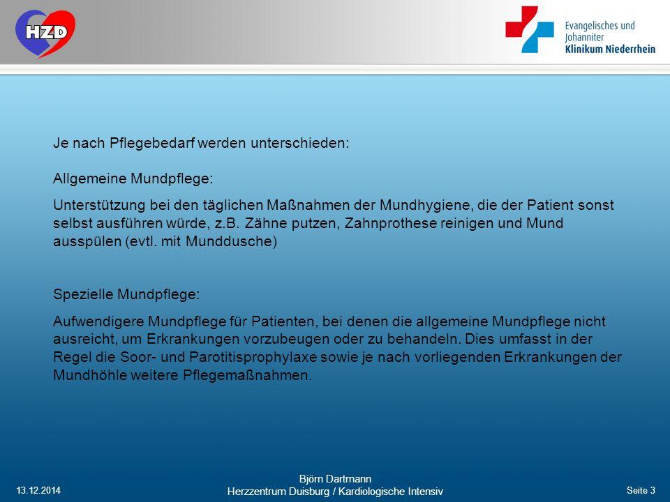 13.12.2014 Björn Dartmann Herzzentrum Duisburg / Kardiologische Intensiv Seite 3 Je nach Pflegebedarf werden unterschieden: Allgemeine Mundpflege: Unt
