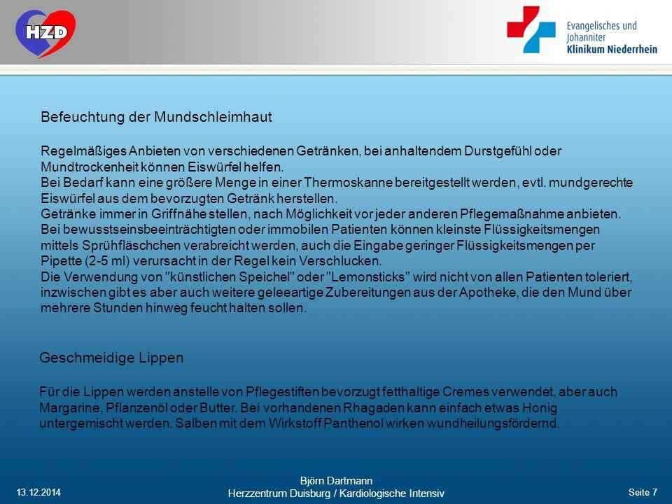 13.12.2014 Björn Dartmann Herzzentrum Duisburg / Kardiologische Intensiv Seite 7 Befeuchtung der Mundschleimhaut Regelmäßiges Anbieten von verschieden