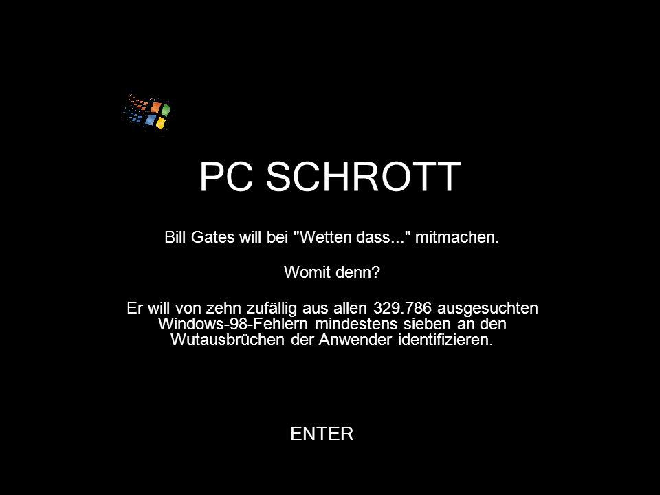 PC SCHROTT Bill Gates will bei Wetten dass... mitmachen.
