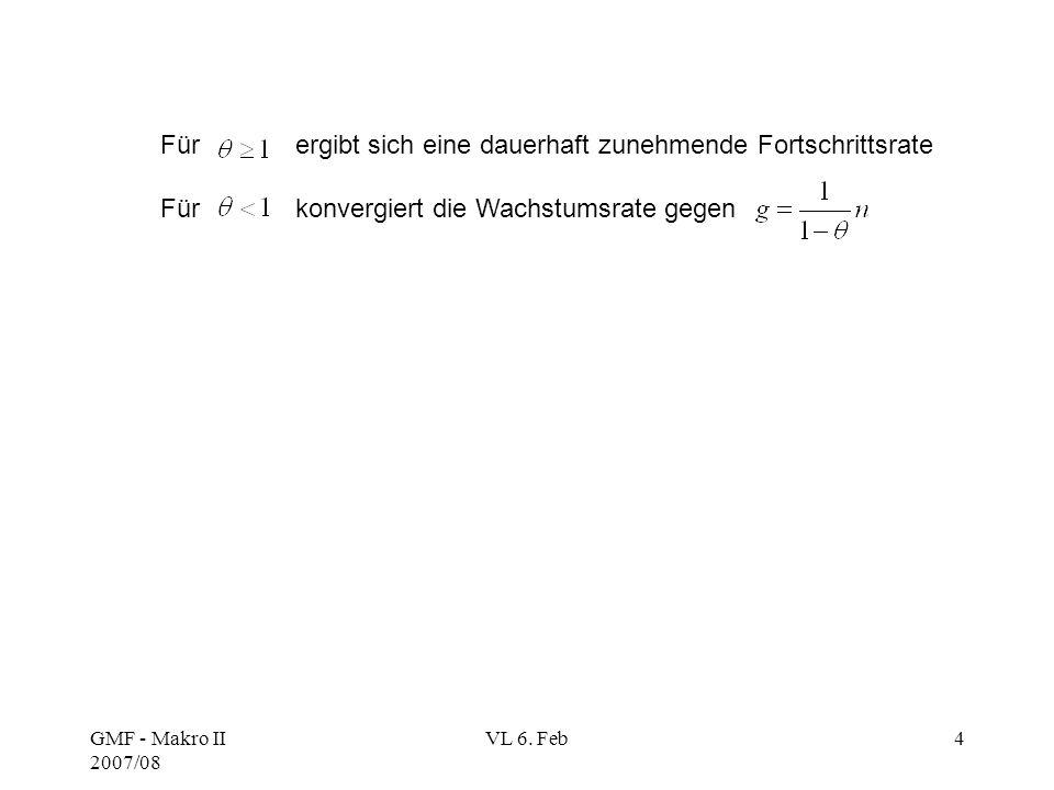 GMF - Makro II 2007/08 VL 6. Feb4 Für ergibt sich eine dauerhaft zunehmende Fortschrittsrate Für konvergiert die Wachstumsrate gegen