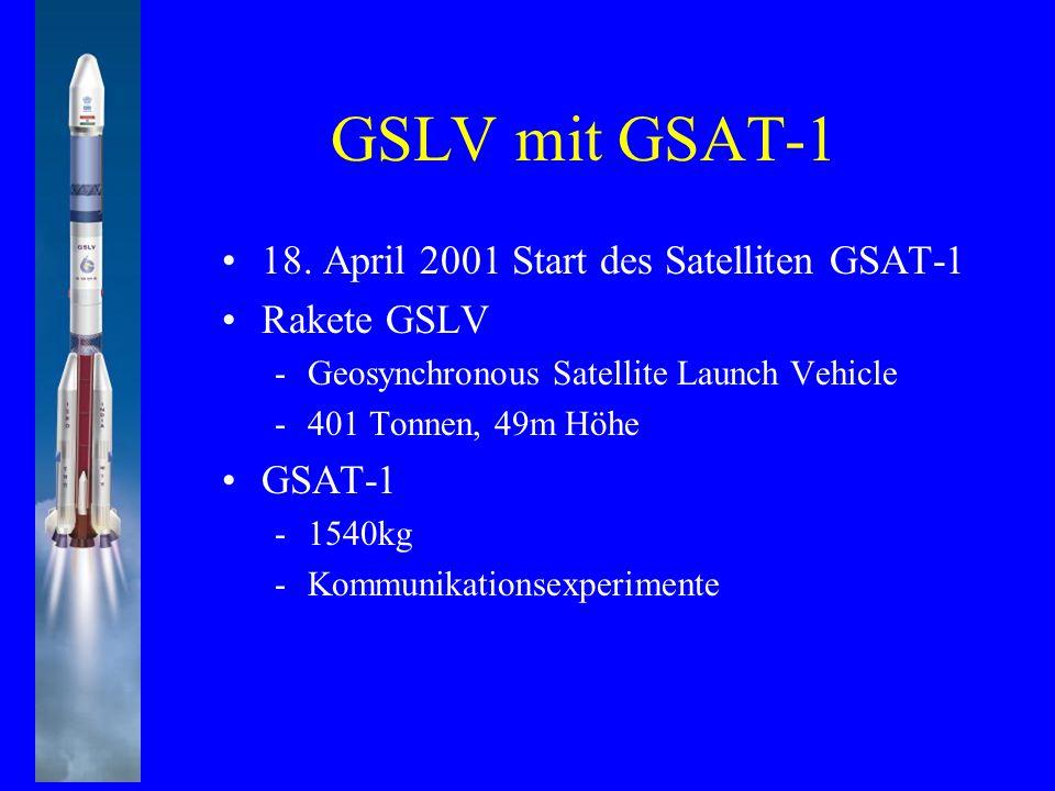 GSLV mit GSAT-1 18. April 2001 Start des Satelliten GSAT-1 Rakete GSLV -Geosynchronous Satellite Launch Vehicle -401 Tonnen, 49m Höhe GSAT-1 -1540kg -