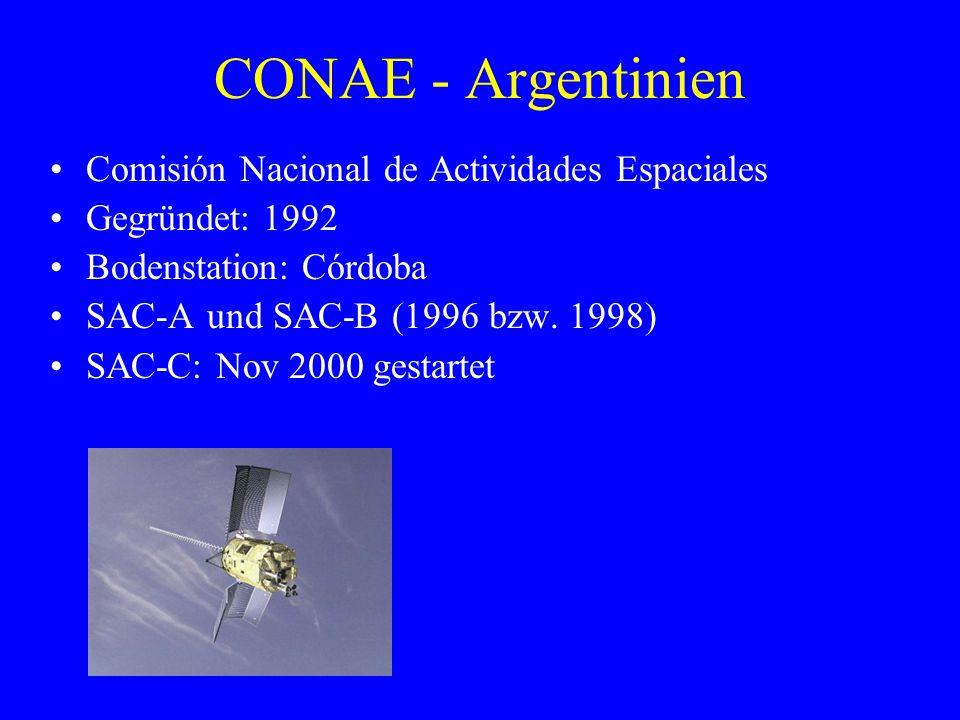 CONAE - Argentinien Comisión Nacional de Actividades Espaciales Gegründet: 1992 Bodenstation: Córdoba SAC-A und SAC-B (1996 bzw. 1998) SAC-C: Nov 2000
