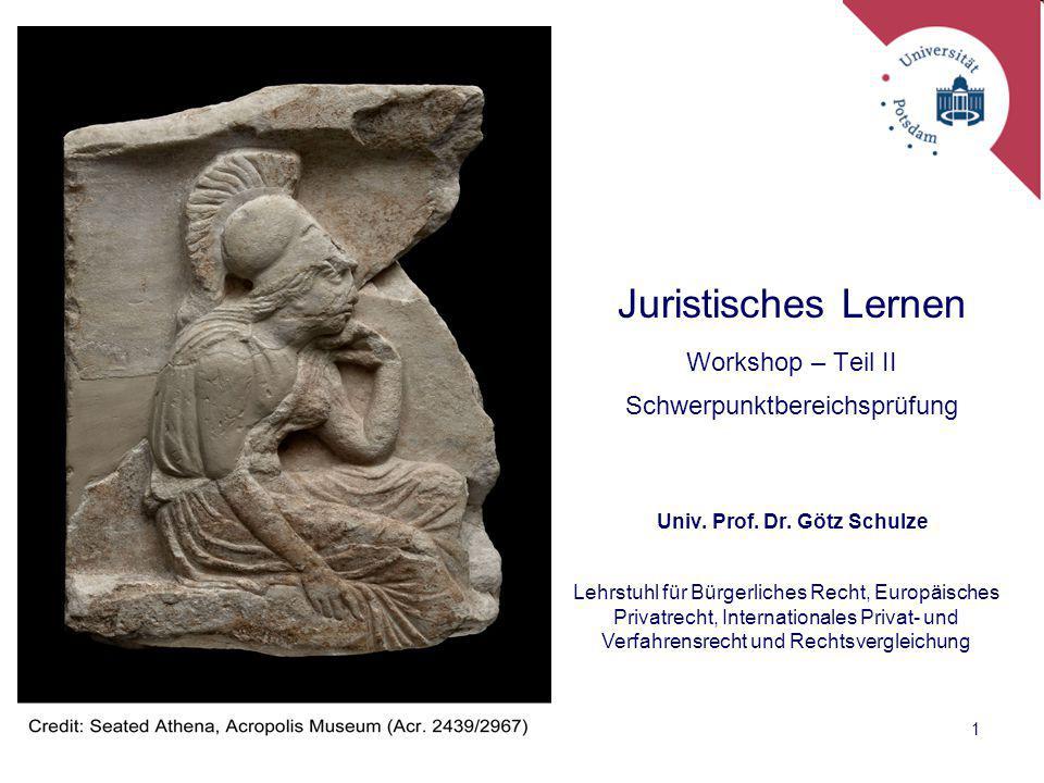 1 Juristisches Lernen Workshop – Teil II Schwerpunktbereichsprüfung Univ. Prof. Dr. Götz Schulze Lehrstuhl für Bürgerliches Recht, Europäisches Privat