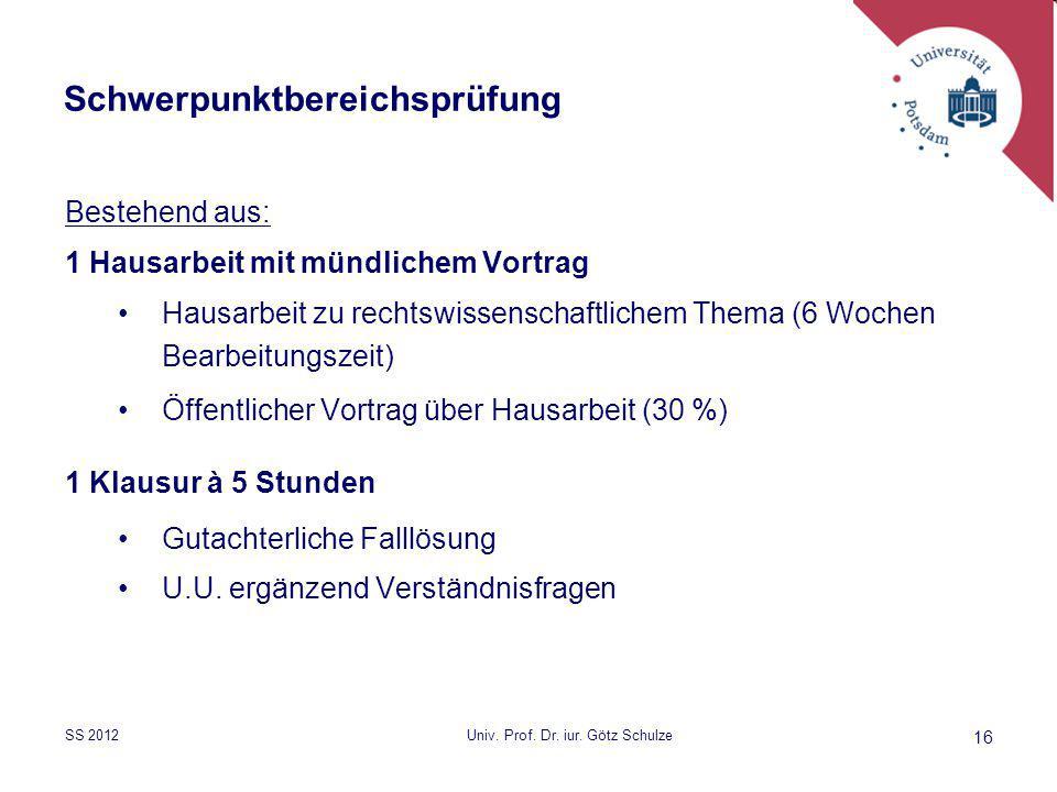 16 Schwerpunktbereichsprüfung Bestehend aus: 1 Hausarbeit mit mündlichem Vortrag Hausarbeit zu rechtswissenschaftlichem Thema (6 Wochen Bearbeitungsze