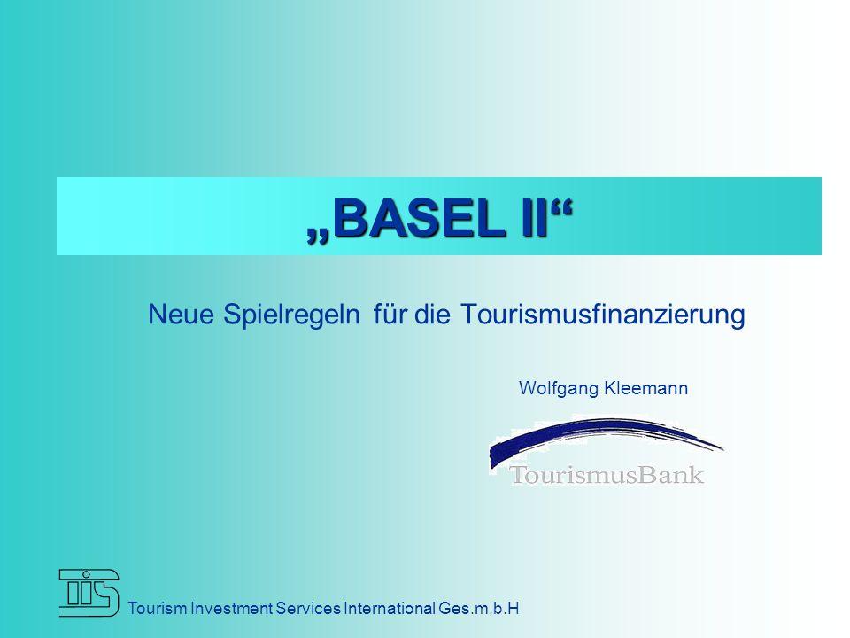 """Neue Spielregeln für die Tourismusfinanzierung Tourism Investment Services International Ges.m.b.H """"BASEL II Wolfgang Kleemann"""