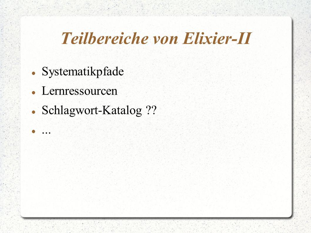 Teilbereiche von Elixier-II Systematikpfade Lernressourcen Schlagwort-Katalog ??...