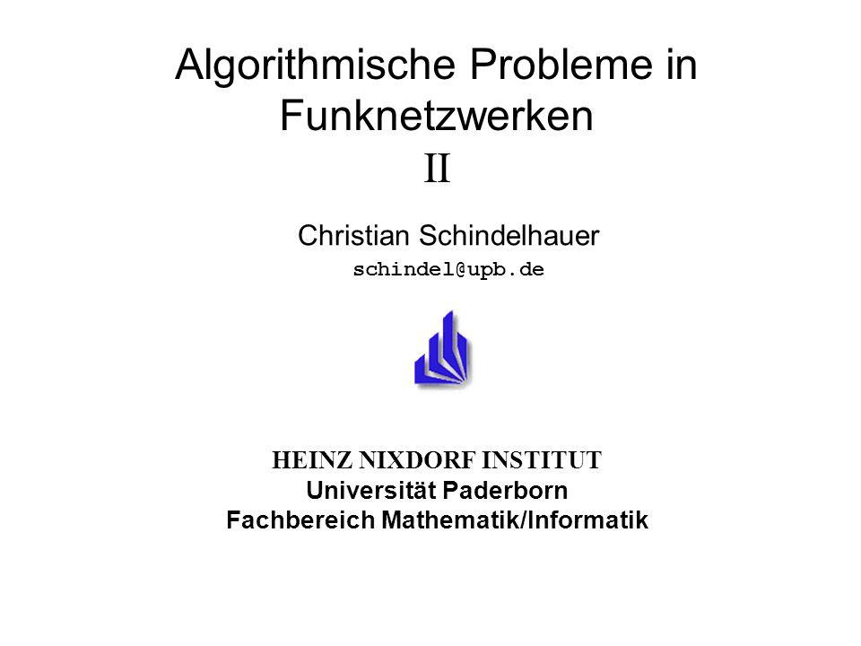 HEINZ NIXDORF INSTITUT Universität Paderborn Fachbereich Mathematik/Informatik Algorithmische Probleme in Funknetzwerken II Christian Schindelhauer sc