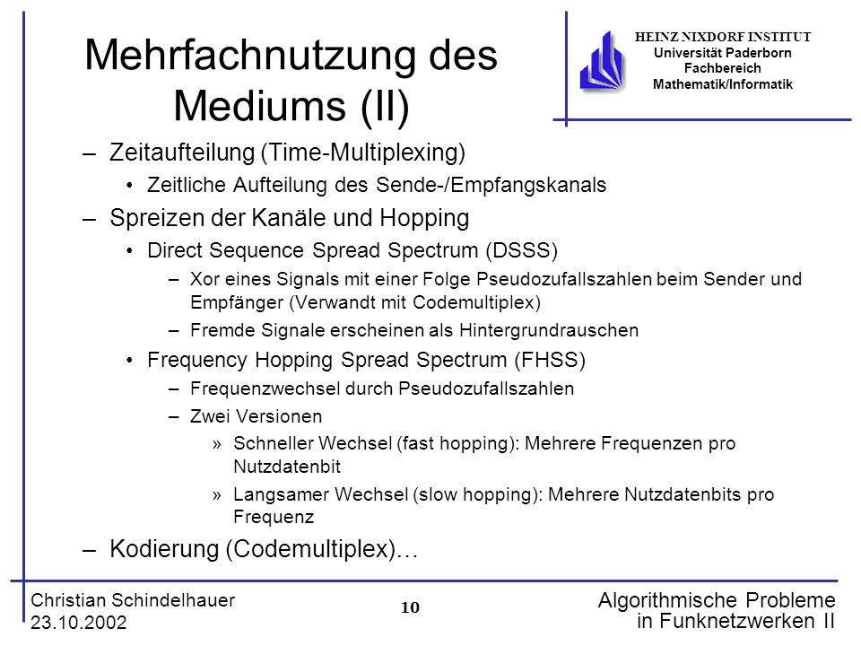 10 Christian Schindelhauer 23.10.2002 HEINZ NIXDORF INSTITUT Universität Paderborn Fachbereich Mathematik/Informatik Algorithmische Probleme in Funkne