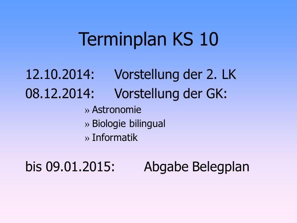 Terminplan KS 10 12.10.2014:Vorstellung der 2. LK 08.12.2014:Vorstellung der GK: » Astronomie » Biologie bilingual » Informatik bis 09.01.2015:Abgabe