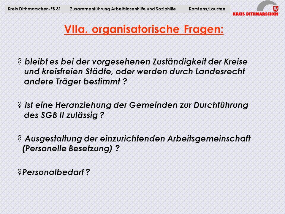 VIIa. organisatorische Fragen: ? bleibt es bei der vorgesehenen Zuständigkeit der Kreise und kreisfreien Städte, oder werden durch Landesrecht andere