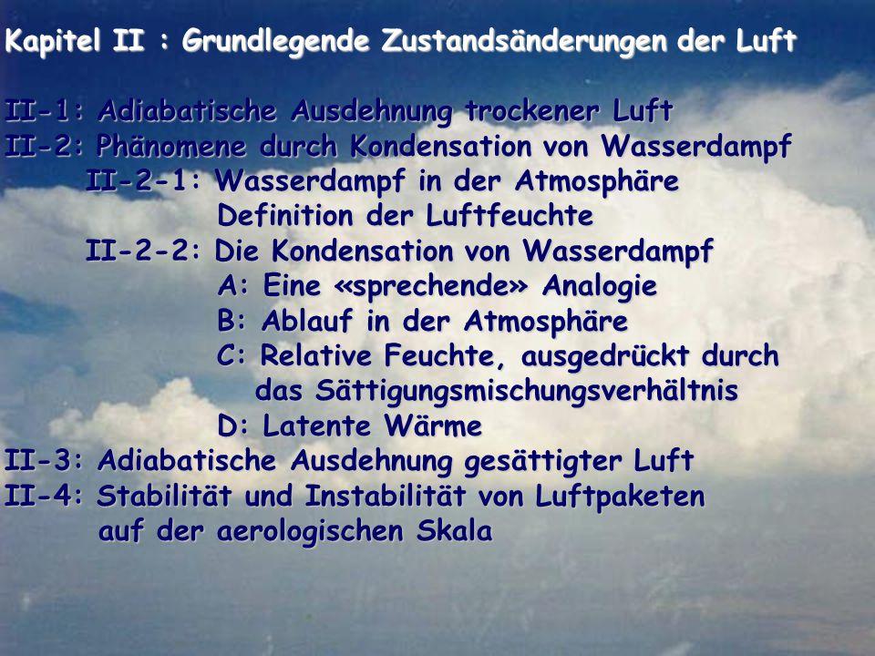 Kapitel II : Grundlegende Zustandsänderungen der Luft Kapitel II : Grundlegende Zustandsänderungen der Luft II-1: Adiabatische Ausdehnung trockener Lu