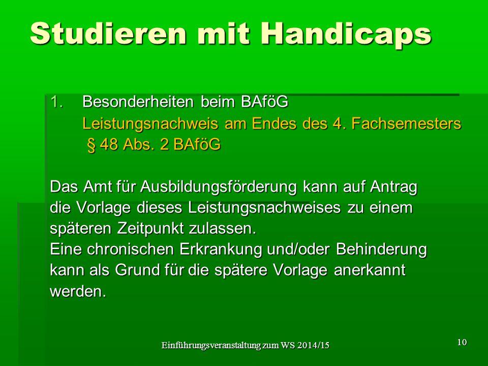 Studieren mit Handicaps 1.Besonderheiten beim BAföG Leistungsnachweis am Endes des 4. Fachsemesters § 48 Abs. 2 BAföG § 48 Abs. 2 BAföG Das Amt für Au