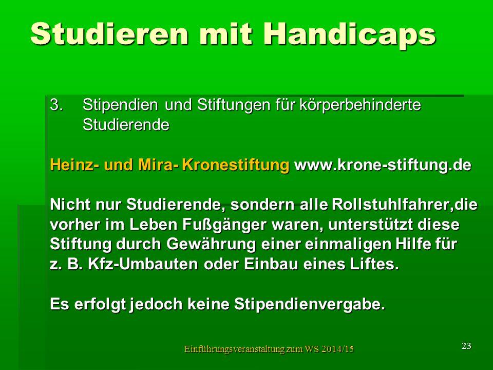 Studieren mit Handicaps 3.Stipendien und Stiftungen für körperbehinderte Studierende Heinz- und Mira- Kronestiftung www.krone-stiftung.de Nicht nur St