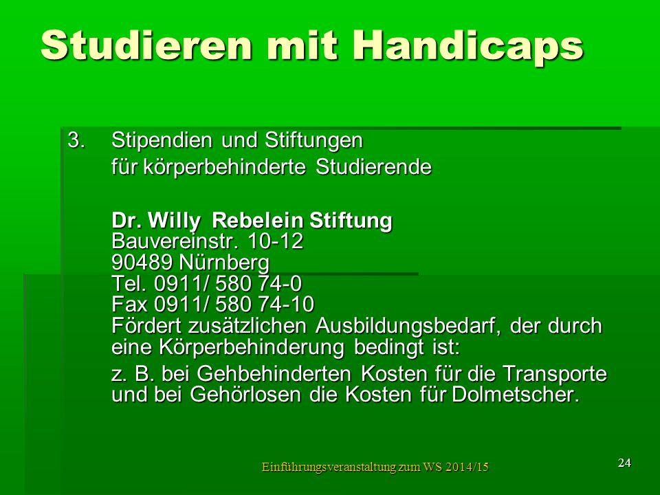 Studieren mit Handicaps 3.Stipendien und Stiftungen für körperbehinderte Studierende Dr. Willy Rebelein Stiftung Bauvereinstr. 10-12 90489 Nürnberg Te