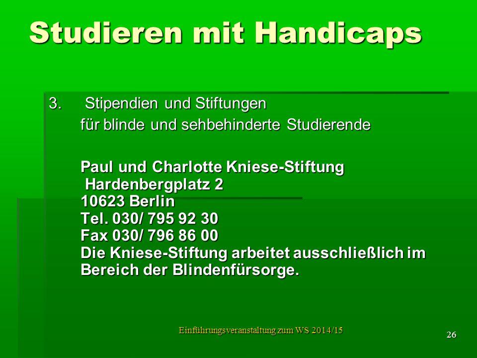 Studieren mit Handicaps 3. Stipendien und Stiftungen für blinde und sehbehinderte Studierende Paul und Charlotte Kniese-Stiftung Hardenbergplatz 2 106