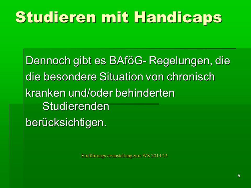 Studieren mit Handicaps Dennoch gibt es BAföG- Regelungen, die die besondere Situation von chronisch kranken und/oder behinderten Studierenden berücks