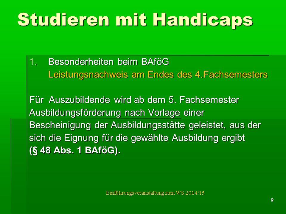 Studieren mit Handicaps 1.Besonderheiten beim BAföG Leistungsnachweis am Endes des 4.Fachsemesters Für Auszubildende wird ab dem 5. Fachsemester Ausbi