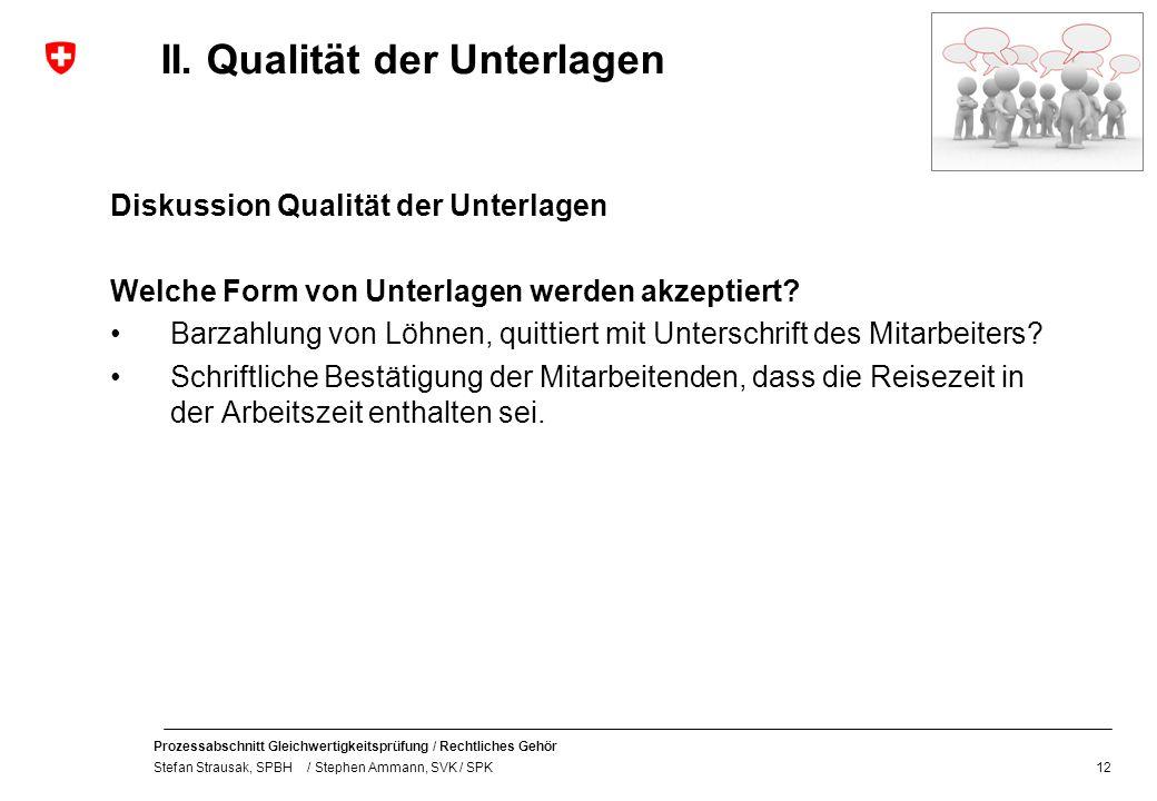 Prozessabschnitt Gleichwertigkeitsprüfung / Rechtliches Gehör Stefan Strausak, SPBH / Stephen Ammann, SVK / SPK II. Qualität der Unterlagen Diskussion