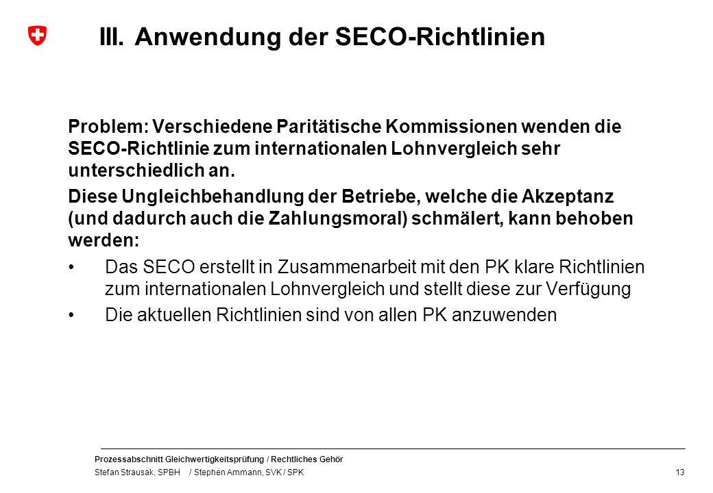 Prozessabschnitt Gleichwertigkeitsprüfung / Rechtliches Gehör Stefan Strausak, SPBH / Stephen Ammann, SVK / SPK III. Anwendung der SECO-Richtlinien Pr