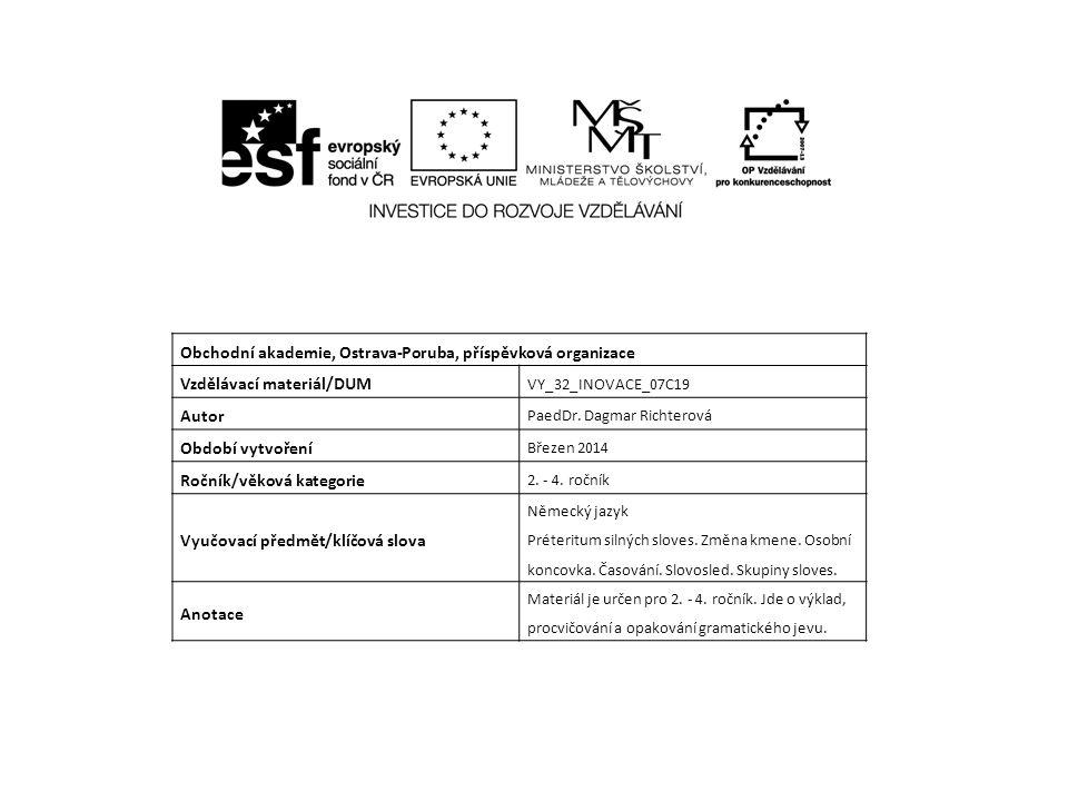 Obchodní akademie, Ostrava-Poruba, příspěvková organizace Vzdělávací materiál/DUM VY_32_INOVACE_07C19 Autor PaedDr. Dagmar Richterová Období vytvoření