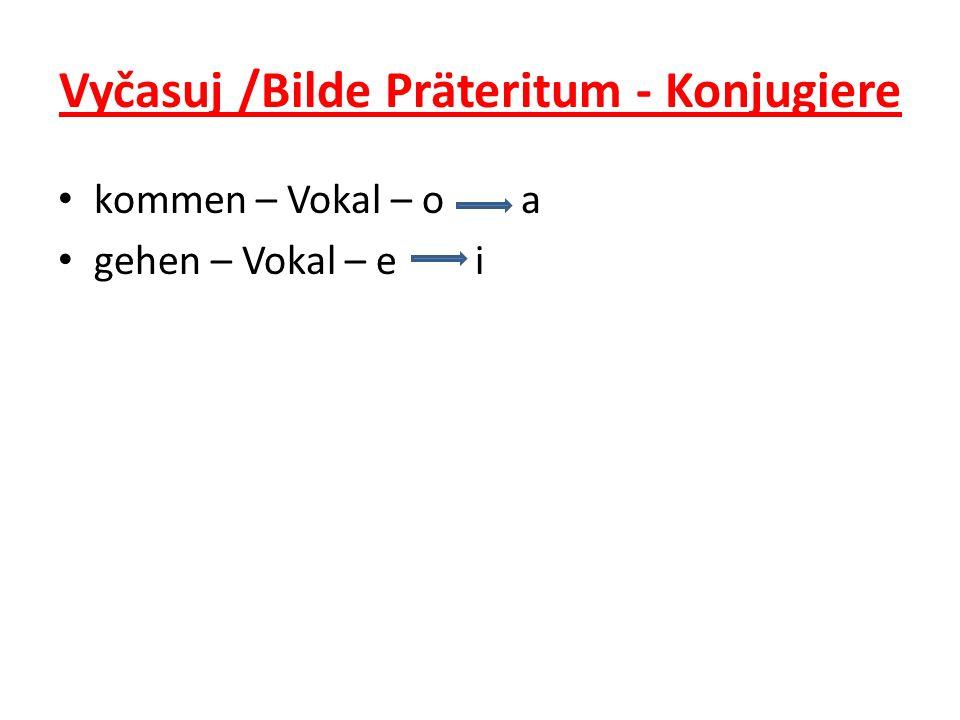 Vyčasuj /Bilde Präteritum - Konjugiere kommen – Vokal – o a gehen – Vokal – e i