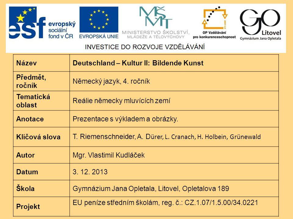 NázevDeutschland – Kultur II: Bildende Kunst Předmět, ročník Německý jazyk, 4. ročník Tematická oblast Reálie německy mluvících zemí AnotacePrezentace