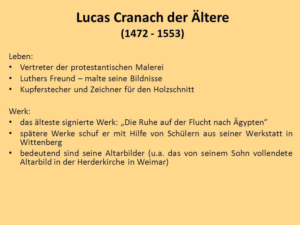 Leben: Vertreter der protestantischen Malerei Luthers Freund – malte seine Bildnisse Kupferstecher und Zeichner für den Holzschnitt Werk: das älteste