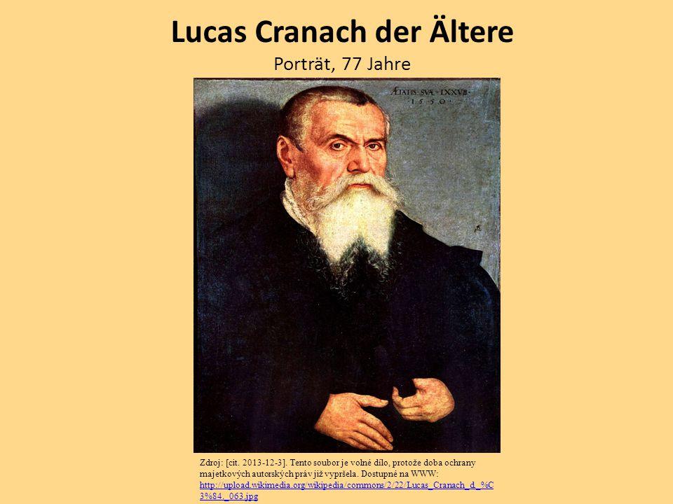 Lucas Cranach der Ältere Porträt, 77 Jahre Zdroj: [cit. 2013-12-3]. Tento soubor je volné dílo, protože doba ochrany majetkových autorských práv již v