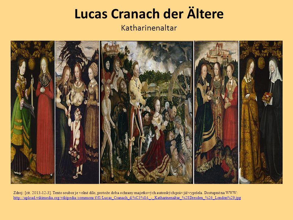 Lucas Cranach der Ältere Katharinenaltar Zdroj: [cit. 2013-12-3]. Tento soubor je volné dílo, protože doba ochrany majetkových autorských práv již vyp