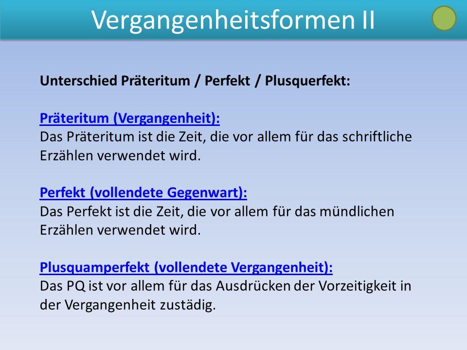 Vergangenheitsformen II Unterschied Präteritum / Perfekt / Plusquerfekt: Präteritum (Vergangenheit): Das Präteritum ist die Zeit, die vor allem für da