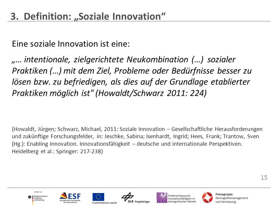 """15 Eine soziale Innovation ist eine: """"… intentionale, zielgerichtete Neukombination (…) sozialer Praktiken (…) mit dem Ziel, Probleme oder Bedürfnisse"""