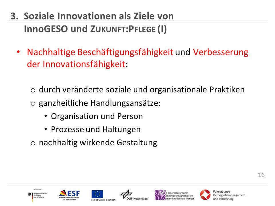 16 Nachhaltige Beschäftigungsfähigkeit und Verbesserung der Innovationsfähigkeit: o durch veränderte soziale und organisationale Praktiken o ganzheitl