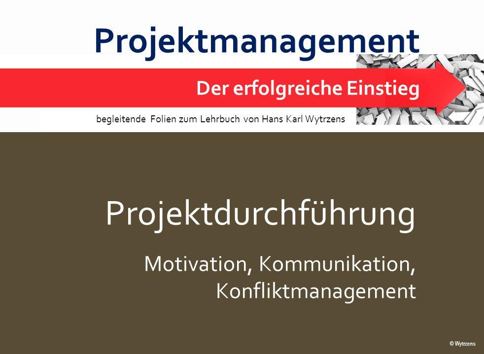 © Wytrzens Projektdurchführung – Motivation, Konflikte 1 Projektmanagement Der erfolgreiche Einstieg © Wytrzens begleitende Folien zum Lehrbuch von Ha