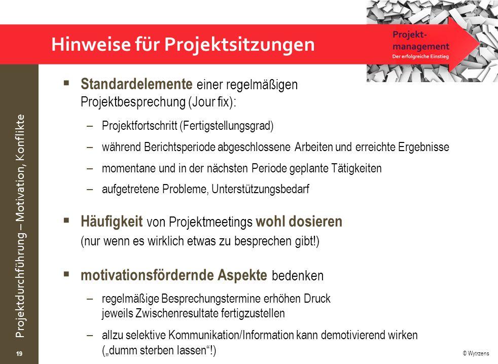 © Wytrzens Projektdurchführung – Motivation, Konflikte Hinweise für Projektsitzungen  Standardelemente einer regelmäßigen Projektbesprechung (Jour fi