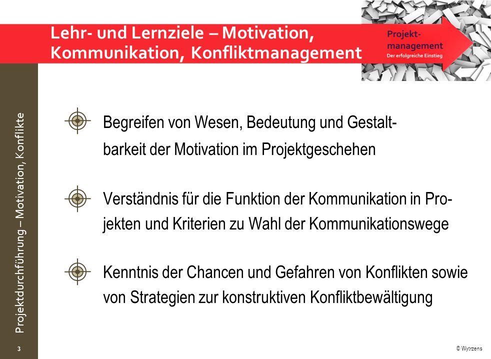 © Wytrzens Projektdurchführung – Motivation, Konflikte Lehr- und Lernziele – Motivation, Kommunikation, Konfliktmanagement 3 Begreifen von Wesen, Bede