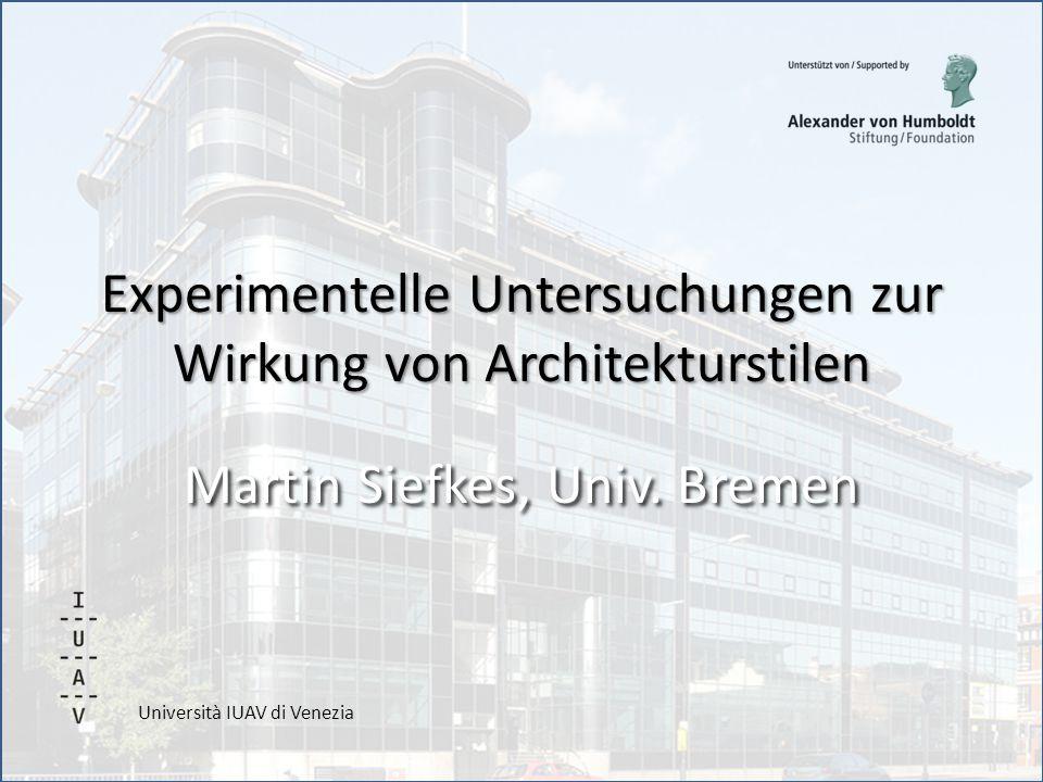 Università IUAV di Venezia Experimentelle Untersuchungen zur Wirkung von Architekturstilen Martin Siefkes, Univ.